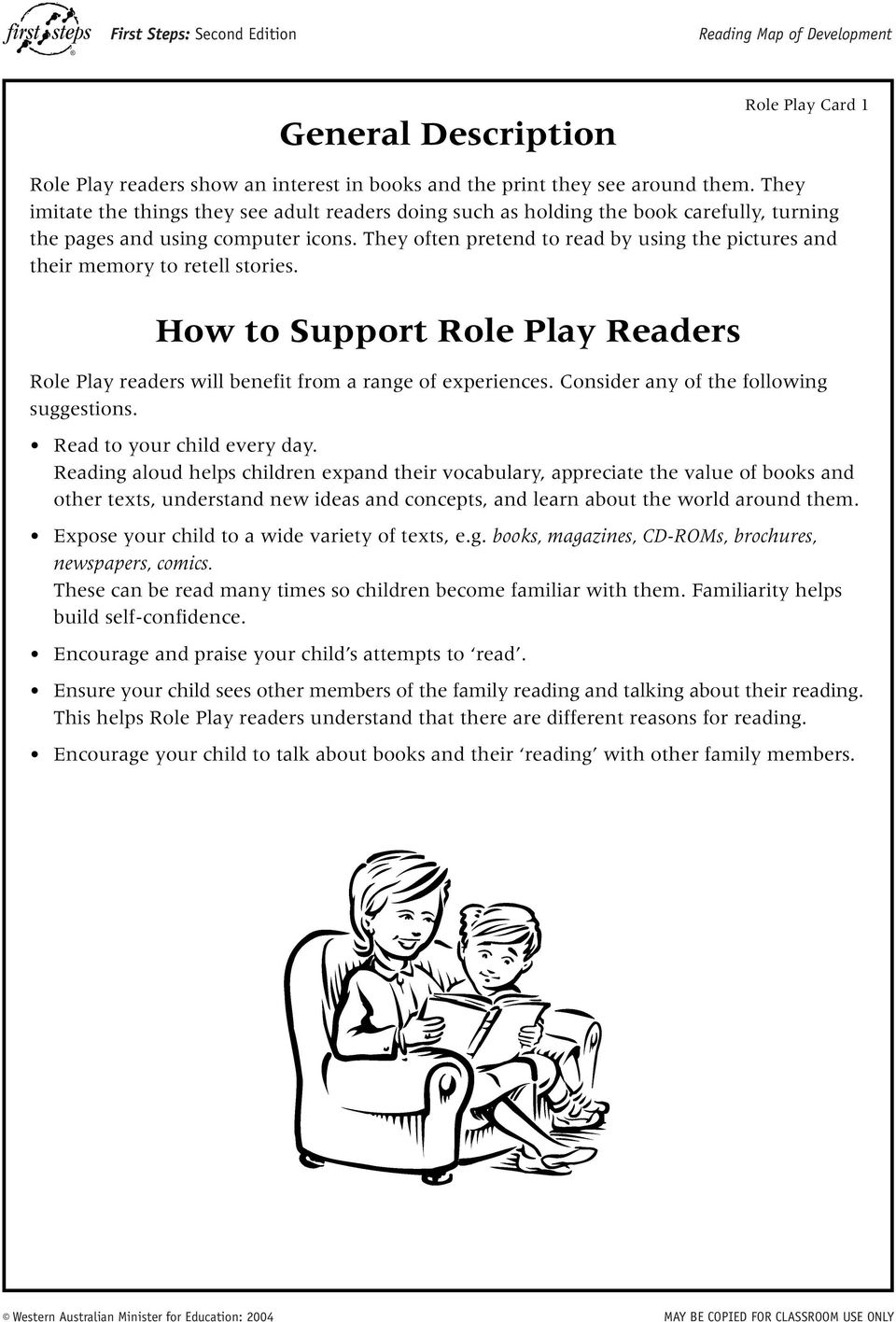 They often pretend to read by using the pictures and their memory to retell stories. How to Support Role Play Readers Role Play readers will benefit from a range of experiences.
