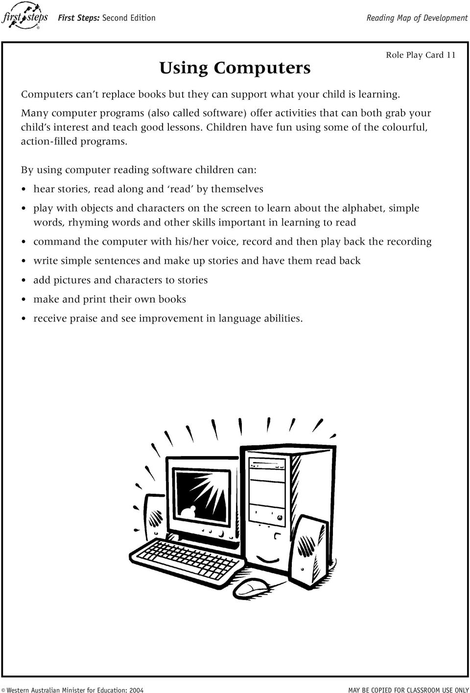 By using computer reading software children can: hear stories, read along and read by themselves play with objects and characters on the screen to learn about the alphabet, simple words, rhyming