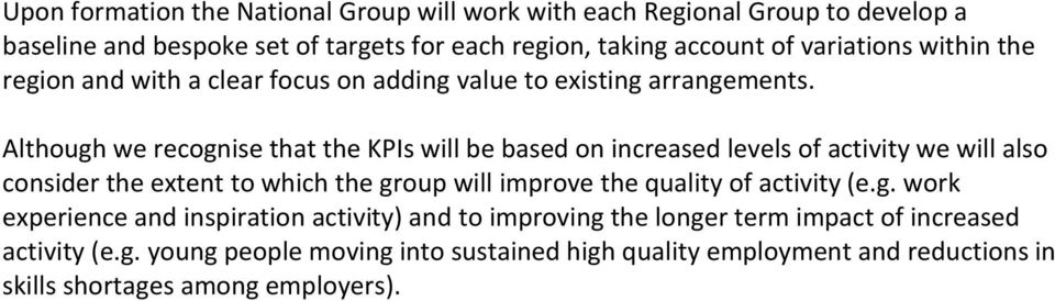 Although we recognise that the KPIs will be based on increased levels of activity we will also consider the extent to which the group will improve the quality of