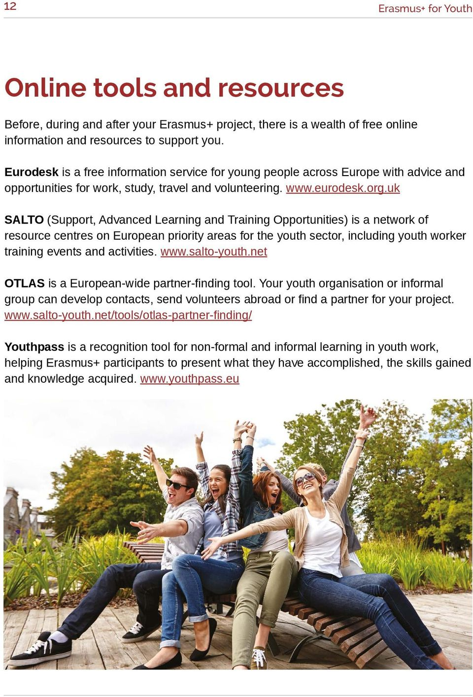 uk SALTO (Support, Advanced Learning and Training Opportunities) is a network of resource centres on European priority areas for the youth sector, including youth worker training events and