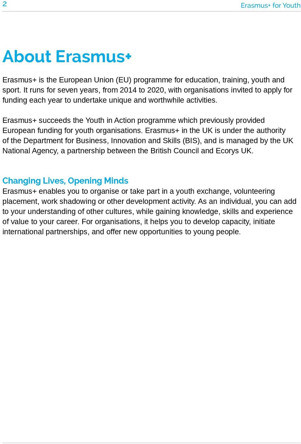 Erasmus+ succeeds the Youth in Action programme which previously provided European funding for youth organisations.