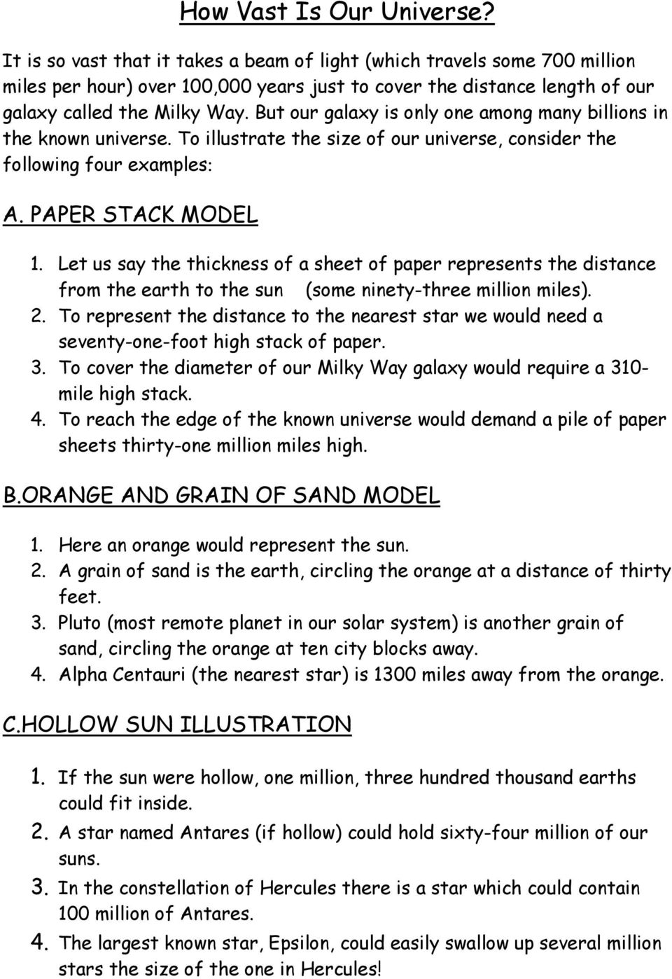 But our galaxy is only one among many billions in the known universe. To illustrate the size of our universe, consider the following four examples: A. PAPER STACK MODEL 1.