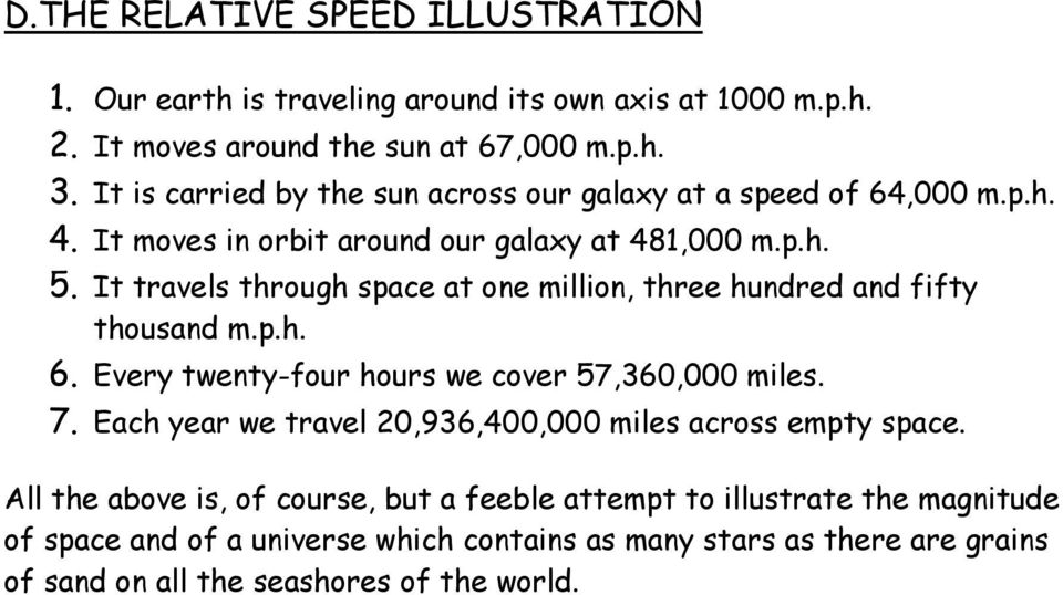It travels through space at one million, three hundred and fifty thousand m.p.h. 6. Every twenty-four hours we cover 57,360,000 miles. 7.