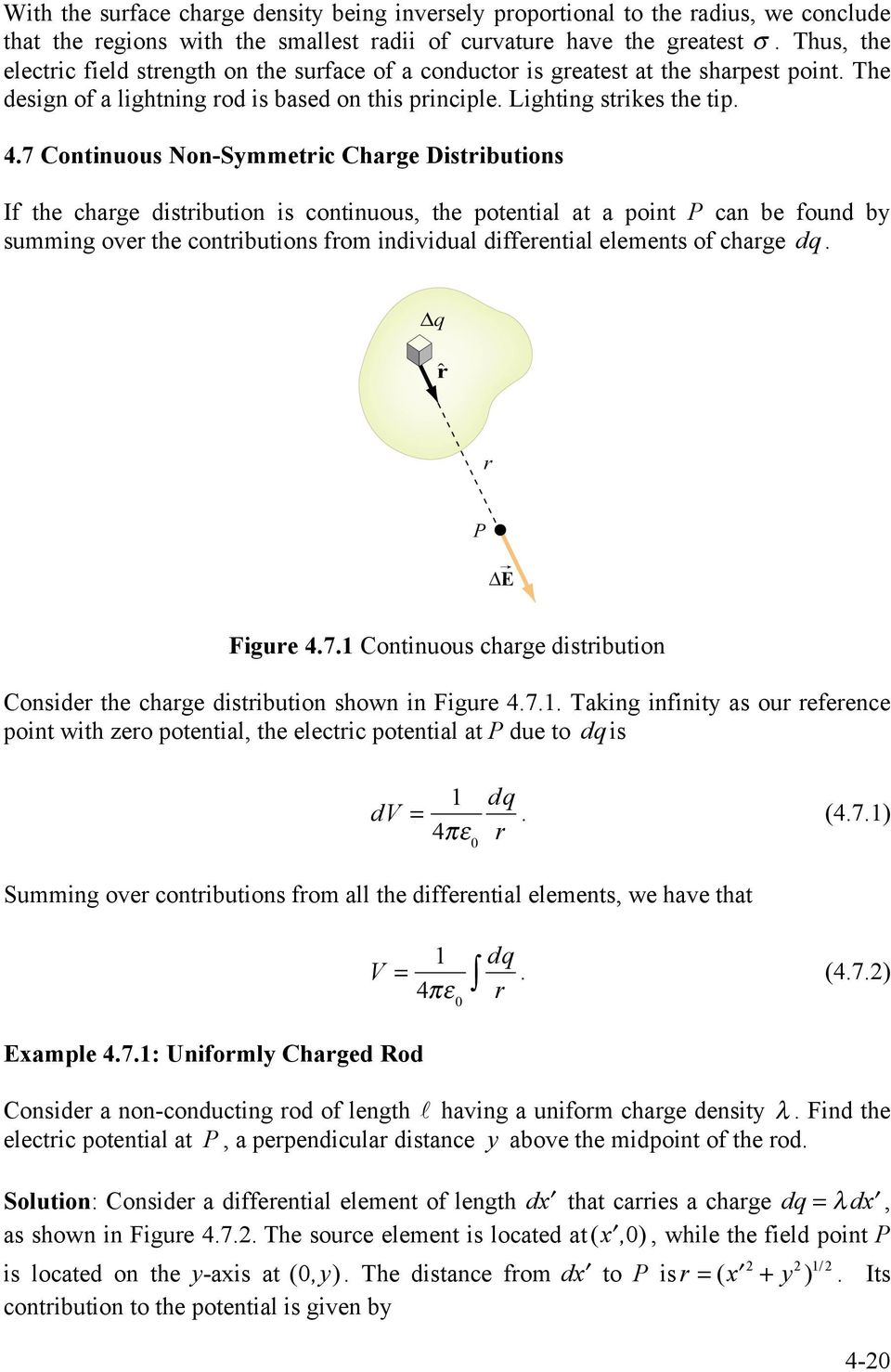 7 Continuous Non-Symmetic Chage Distibutions If the chage distibution is continuous, the potential at a point P can be found by summing ove the contibutions fom individual diffeential elements of
