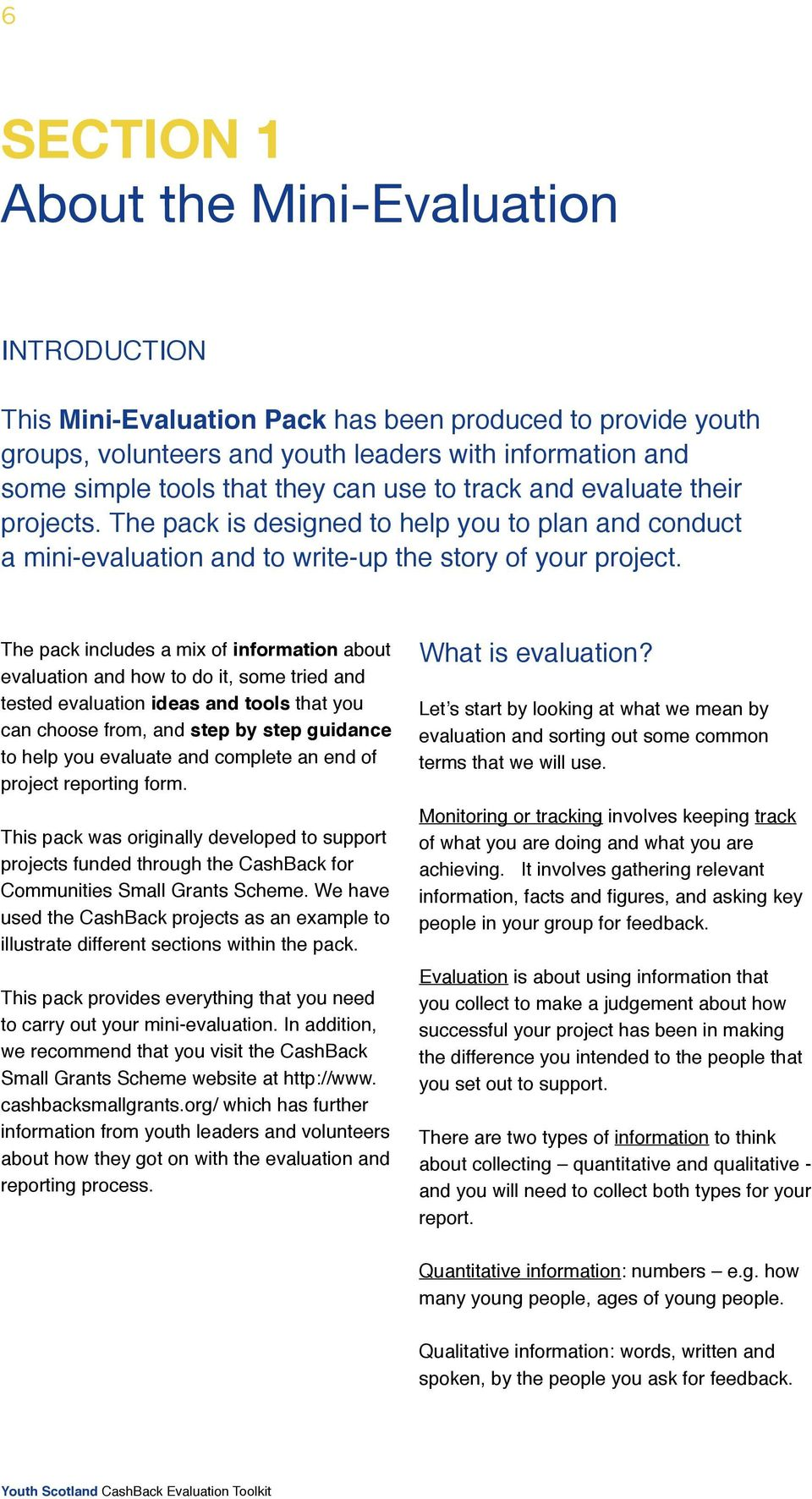 The pack includes a mix of information about evaluation and how to do it, some tried and tested evaluation ideas and tools that you can choose from, and step by step guidance to help you evaluate and