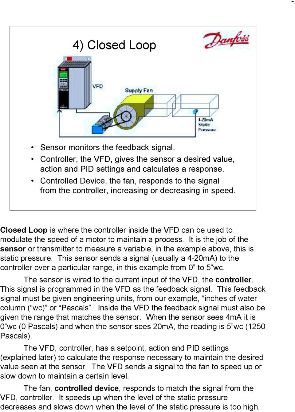 Closed Loop is where the controller inside the VFD can be used to modulate the speed of a motor to maintain a process.