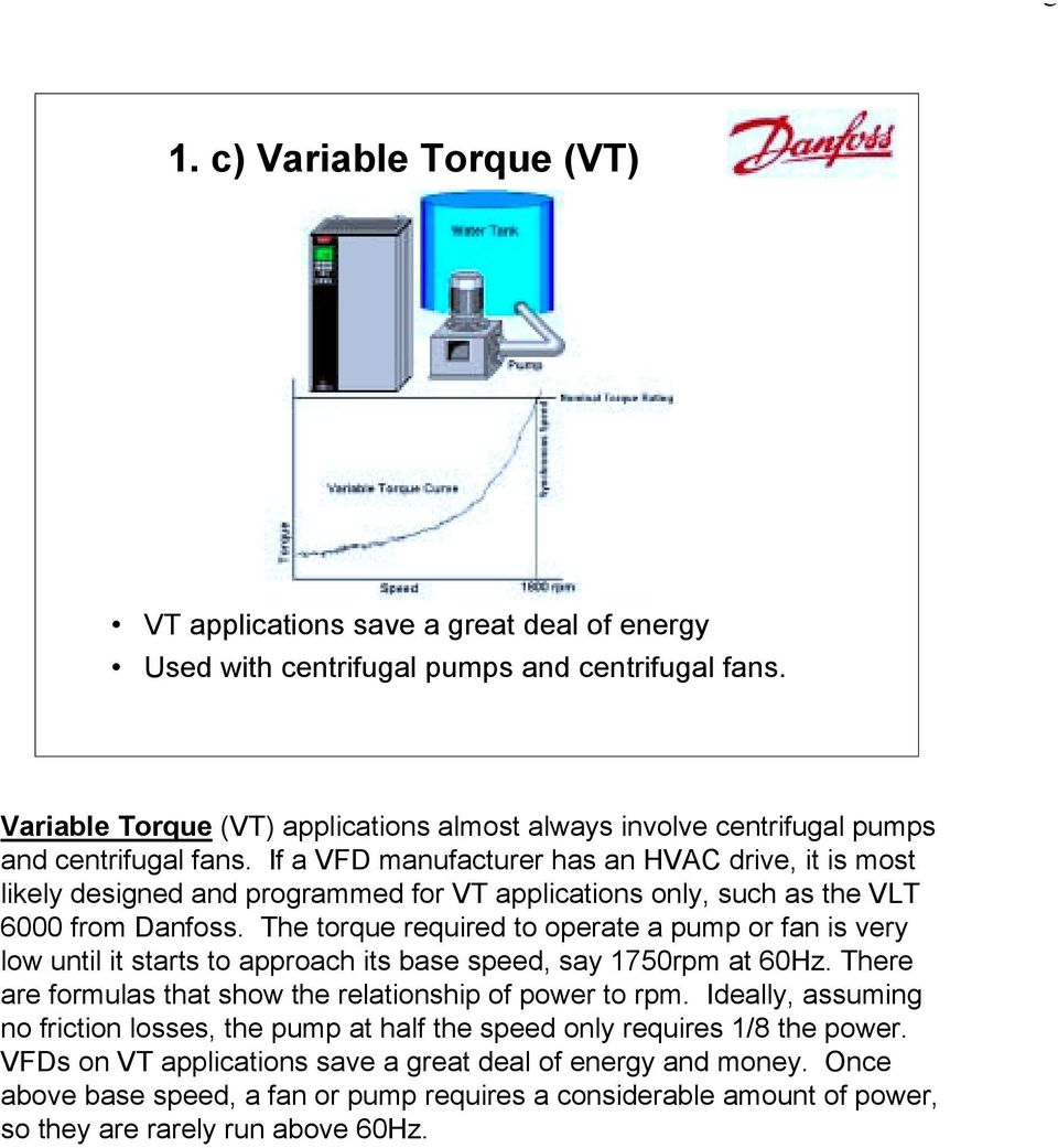If a VFD manufacturer has an HVAC drive, it is most likely designed and programmed for VT applications only, such as the VLT 6000 from Danfoss.