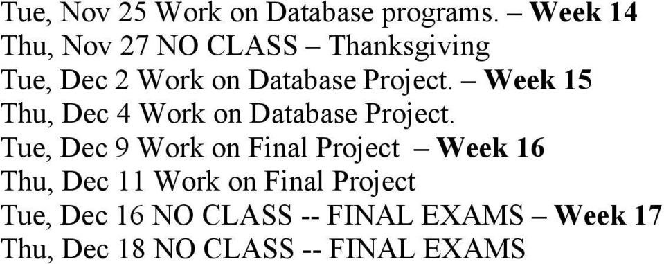 Week 15 Thu, Dec 4 Work on Database Project.