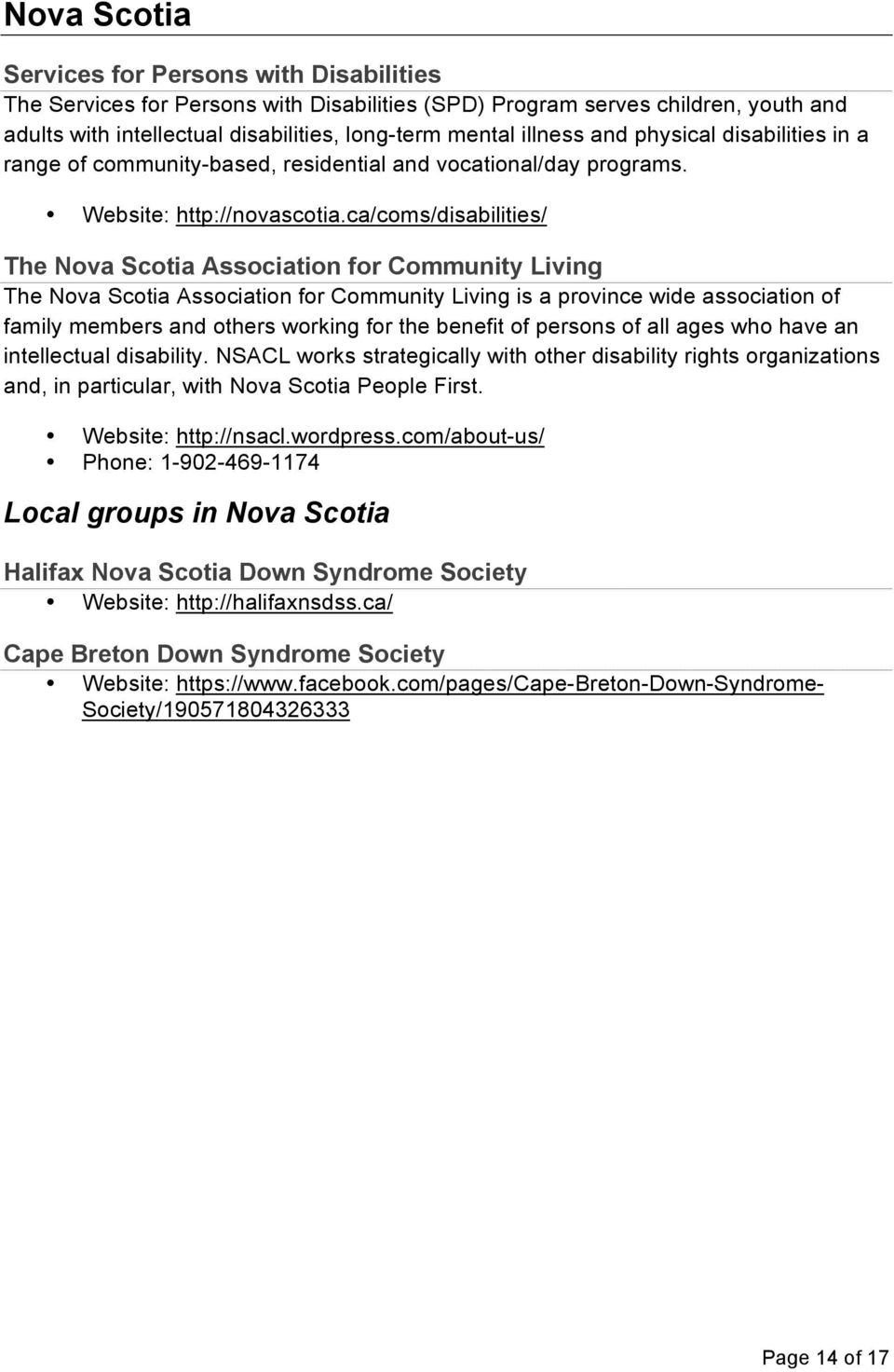 ca/coms/disabilities/ The Nova Scotia Association for Community Living The Nova Scotia Association for Community Living is a province wide association of family members and others working for the