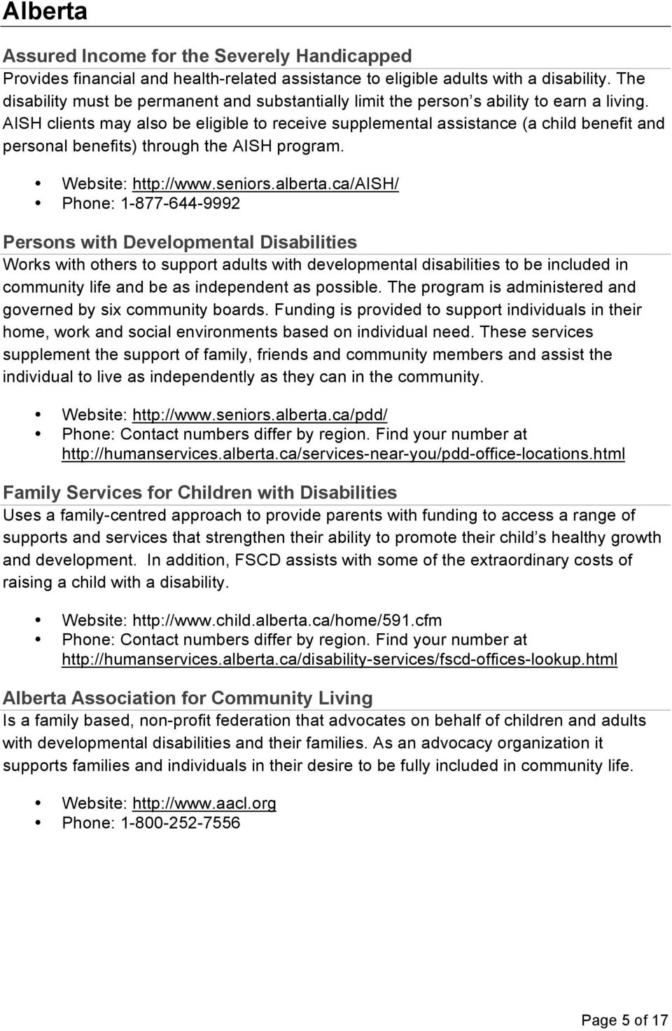 AISH clients may also be eligible to receive supplemental assistance (a child benefit and personal benefits) through the AISH program. Website: http://www.seniors.alberta.