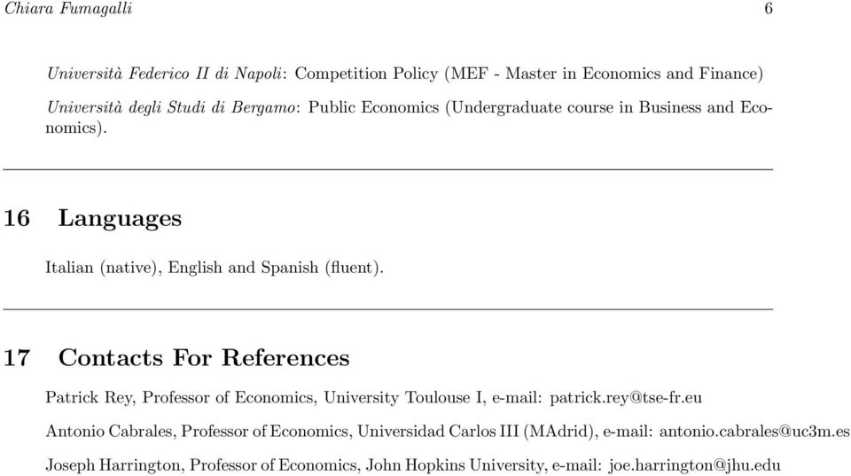 17 Contacts For References Patrick Rey, Professor of Economics, University Toulouse I, e-mail: patrick.rey@tse-fr.