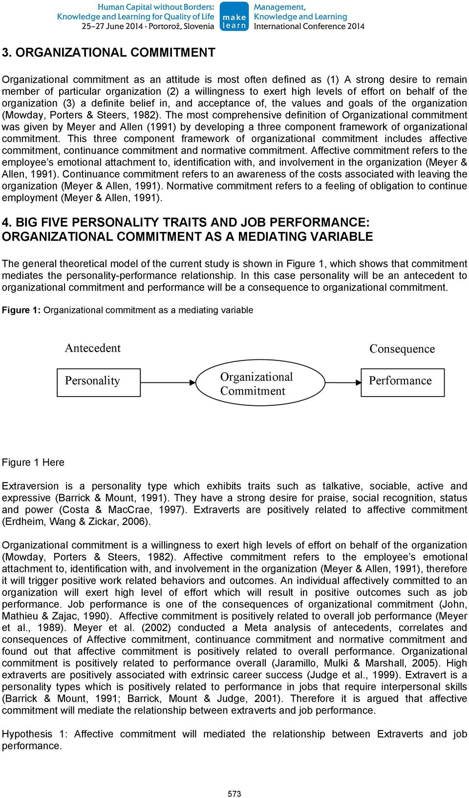 The most comprehensive definition of Organizational commitment was given by Meyer and Allen (1991) by developing a three component framework of organizational commitment.