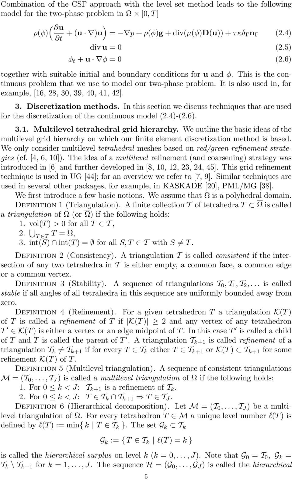 It is also used in, for example, [16, 28, 30, 39, 40, 41, 42]. 3. Discretization methods. In this section we discuss techniques that are used for the discretization of the continuous model (2.4)-(2.