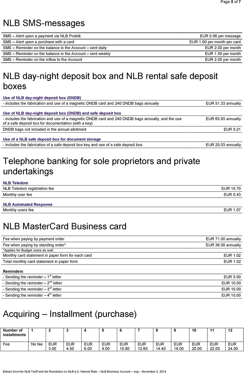 00 per month NLB day-night deposit box and NLB rental safe deposit boxes Use of NLB day-night deposit box (DNDB) - includes the fabrication and use of a magnetic DNDB card and 240 DNDB bags annually