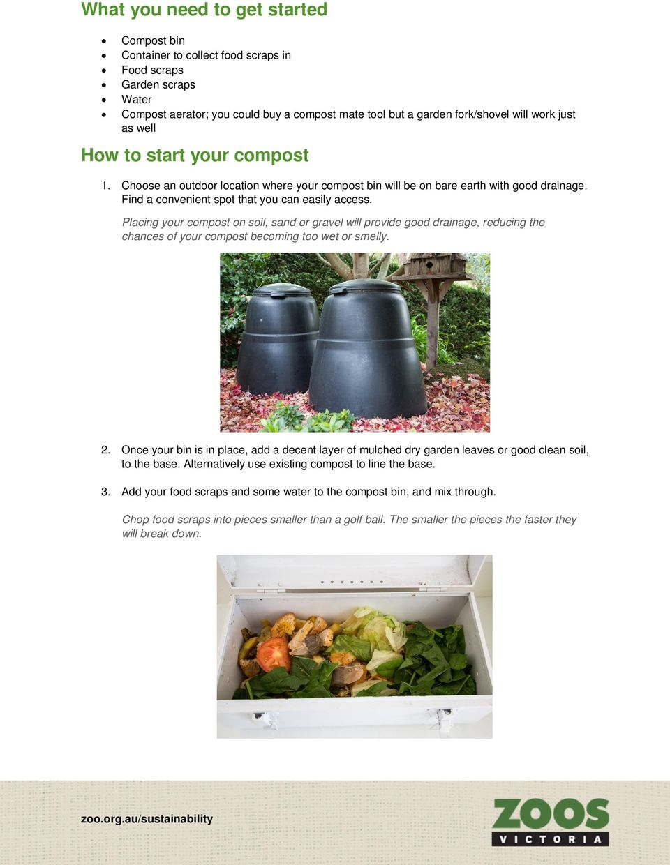 Placing your compost on soil, sand or gravel will provide good drainage, reducing the chances of your compost becoming too wet or smelly. 2.