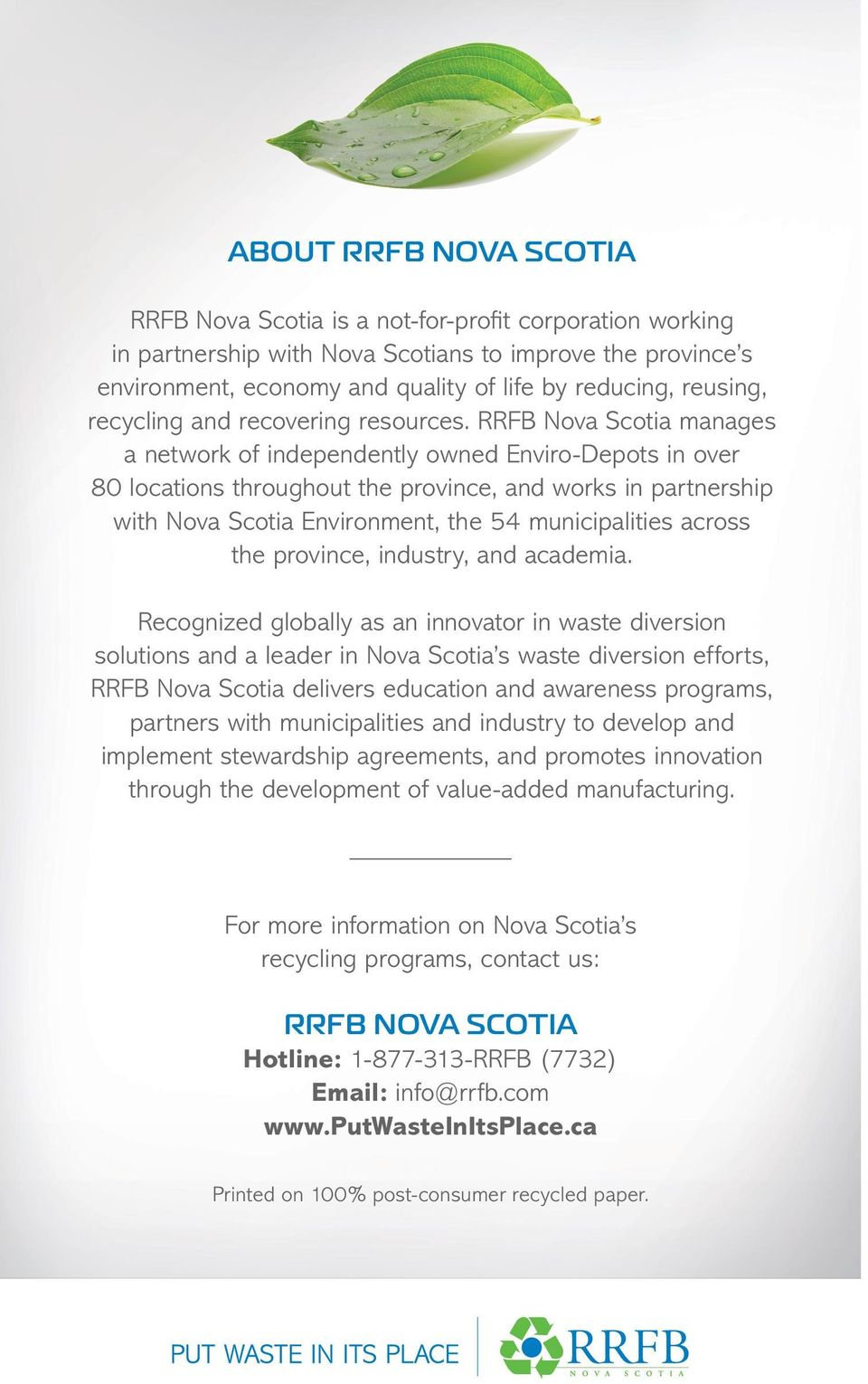 RRFB Nova Scotia manages a network of independently owned Enviro-Depots in over 80 locations throughout the province, and works in partnership with Nova Scotia Environment, the 54 municipalities