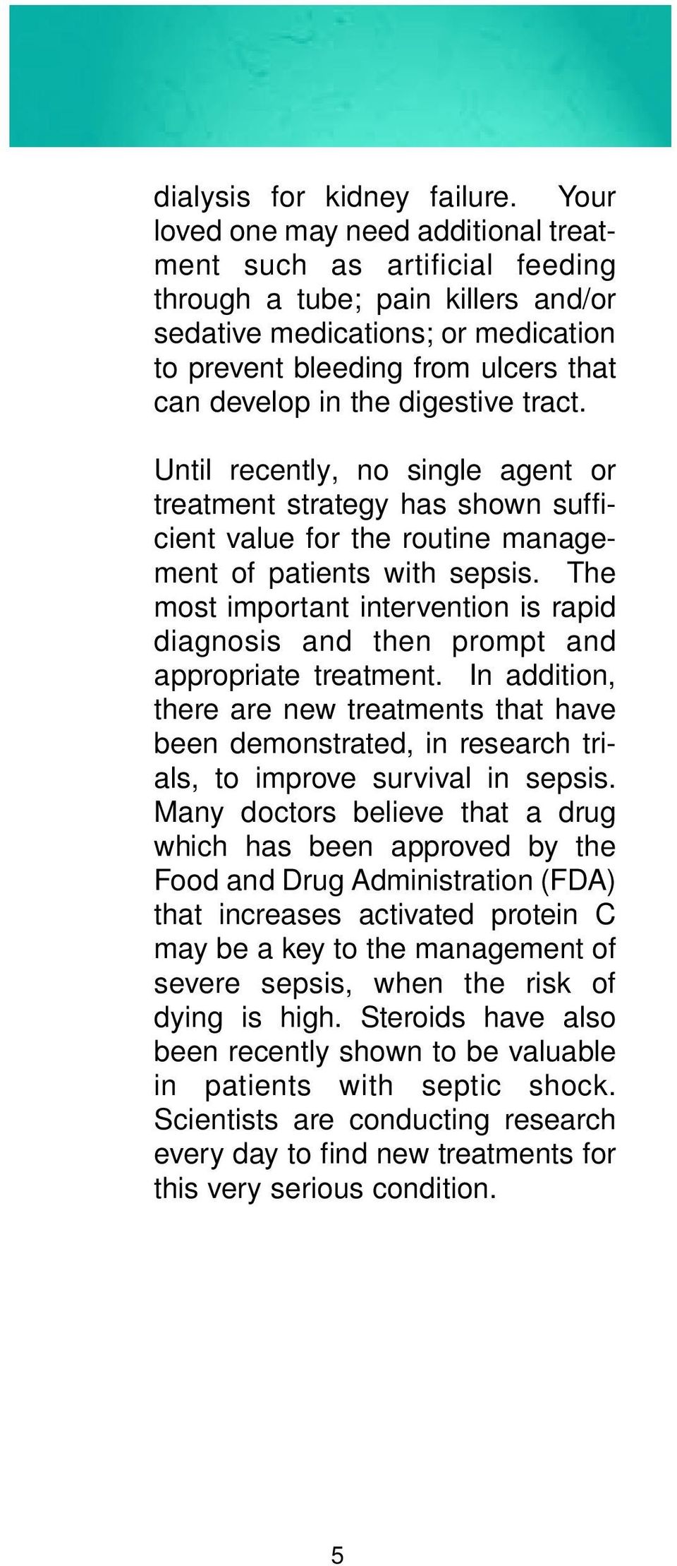 digestive tract. Until recently, no single agent or treatment strategy has shown sufficient value for the routine management of patients with sepsis.