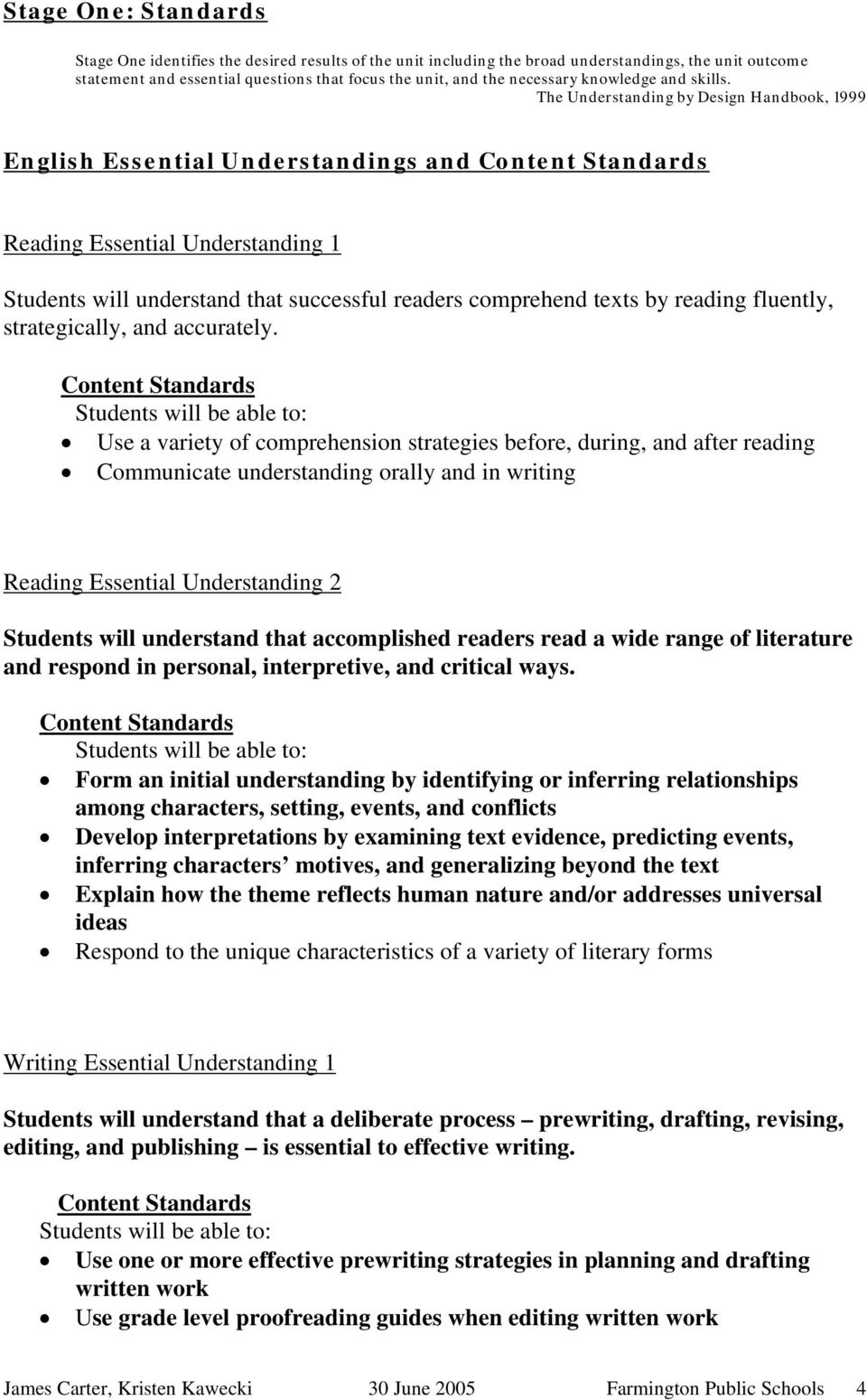 The Understanding by Design Handbook, 1999 English Essential Understandings and Content Standards Reading Essential Understanding 1 Students will understand that successful readers comprehend texts