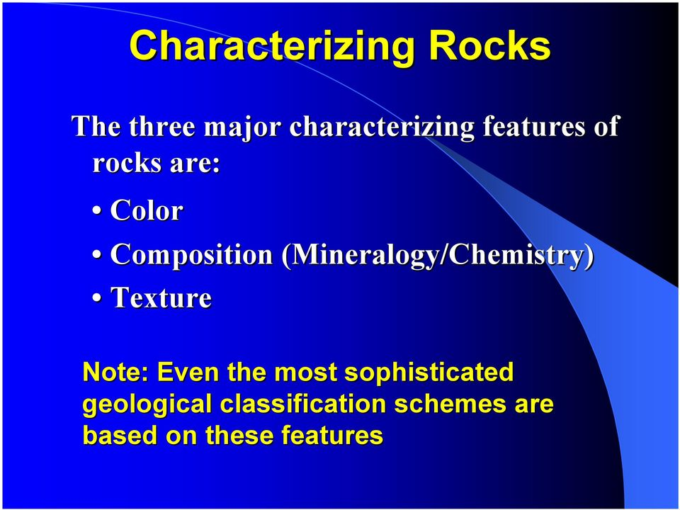 (Mineralogy/Chemistry) Texture Note: Even the most
