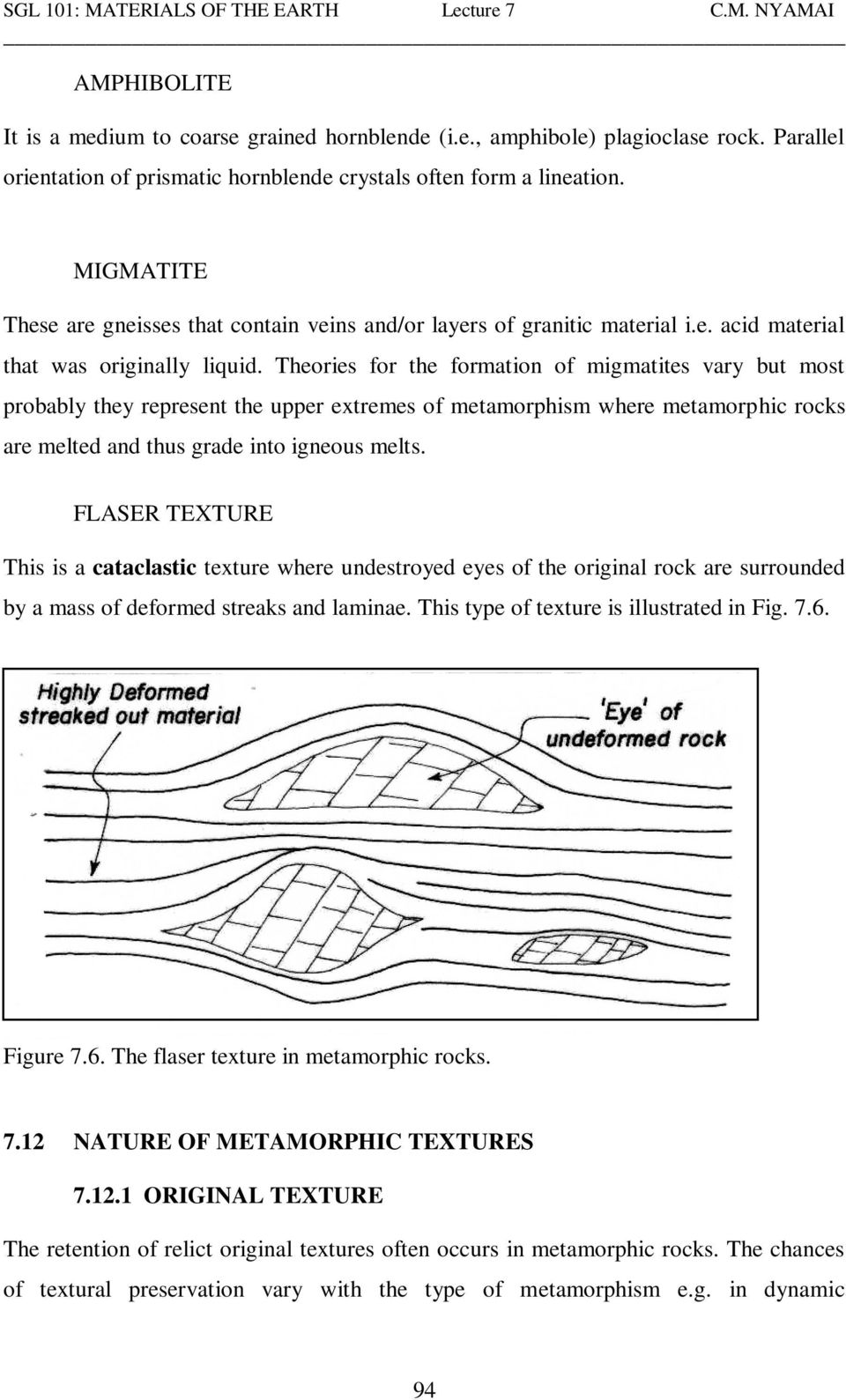 Theories for the formation of migmatites vary but most probably they represent the upper extremes of metamorphism where metamorphic rocks are melted and thus grade into igneous melts.