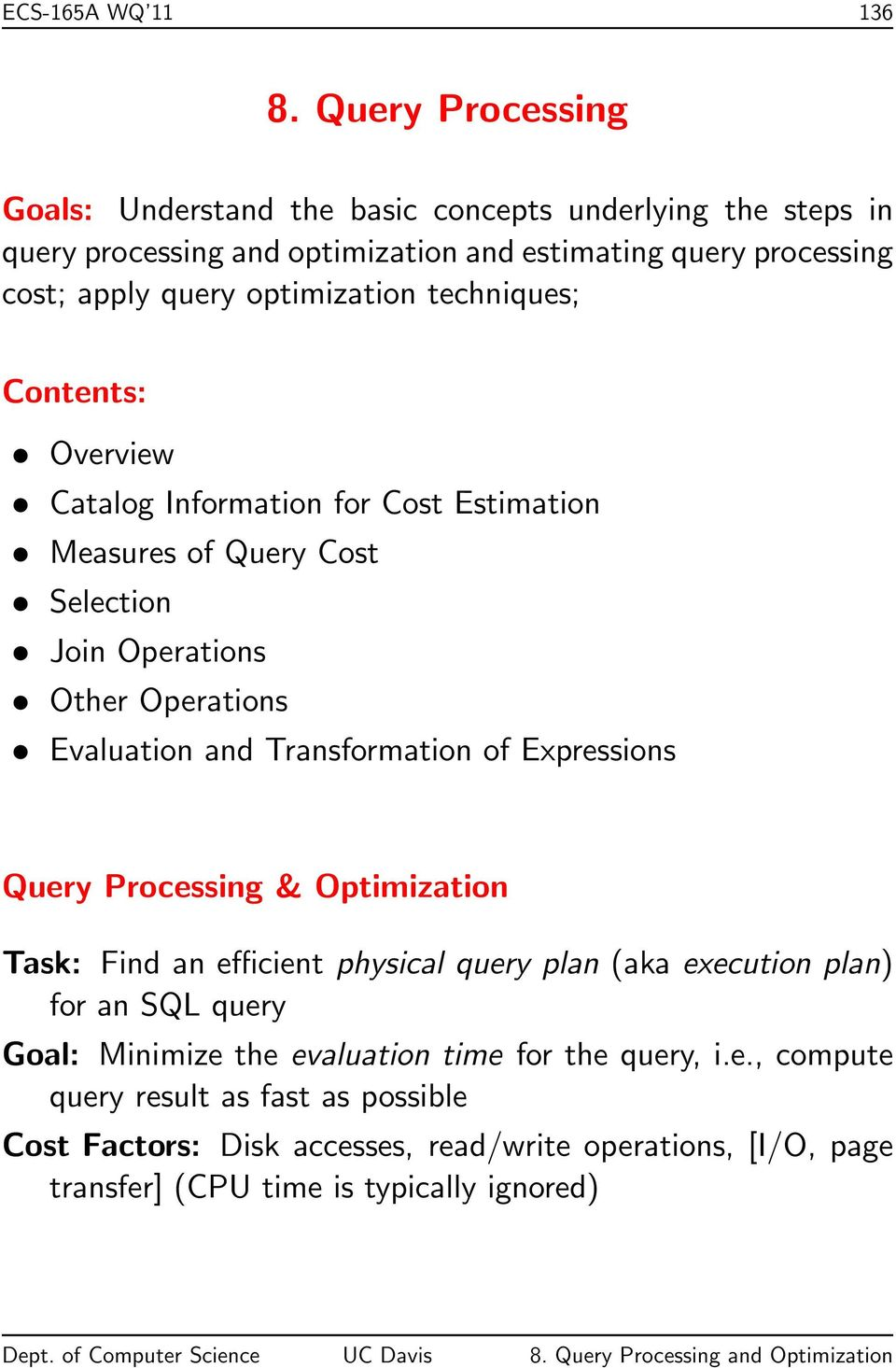 optimization techniques; Contents: Overview Catalog Information for Cost Estimation Measures of Query Cost Selection Join Operations Other Operations Evaluation and