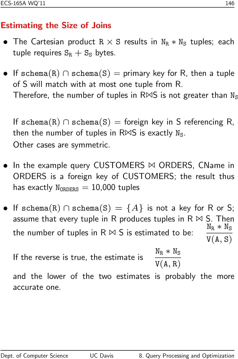 Therefore, the number of tuples in R S is not greater than N S If schema(r) schema(s) = foreign key in S referencing R, then the number of tuples in R S is exactly N S. Other cases are symmetric.