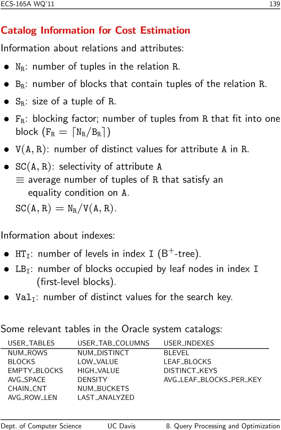 F R : blocking factor; number of tuples from R that fit into one block (F R = N R /B R ) V(A, R): number of distinct values for attribute A in R.