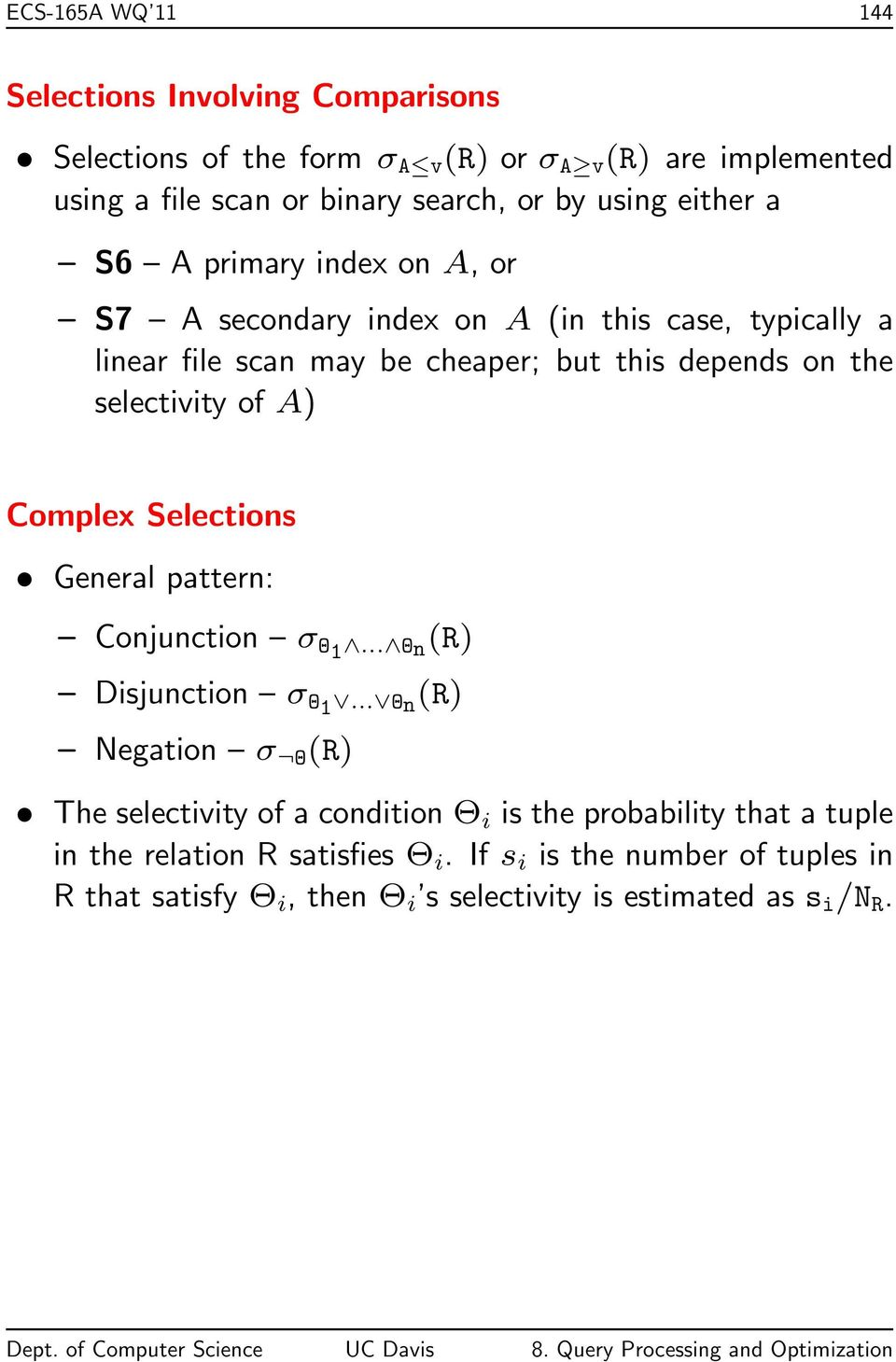 selectivity of A) Complex Selections General pattern: Conjunction σ Θ1... Θn(R) Disjunction σ Θ1.
