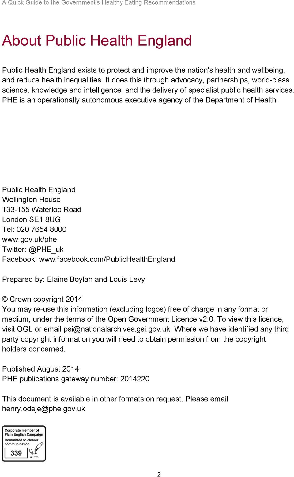 PHE is an operationally autonomous executive agency of the Department of Health. Public Health England Wellington House 133-155 Waterloo Road London SE1 8UG Tel: 020 7654 8000 www.gov.