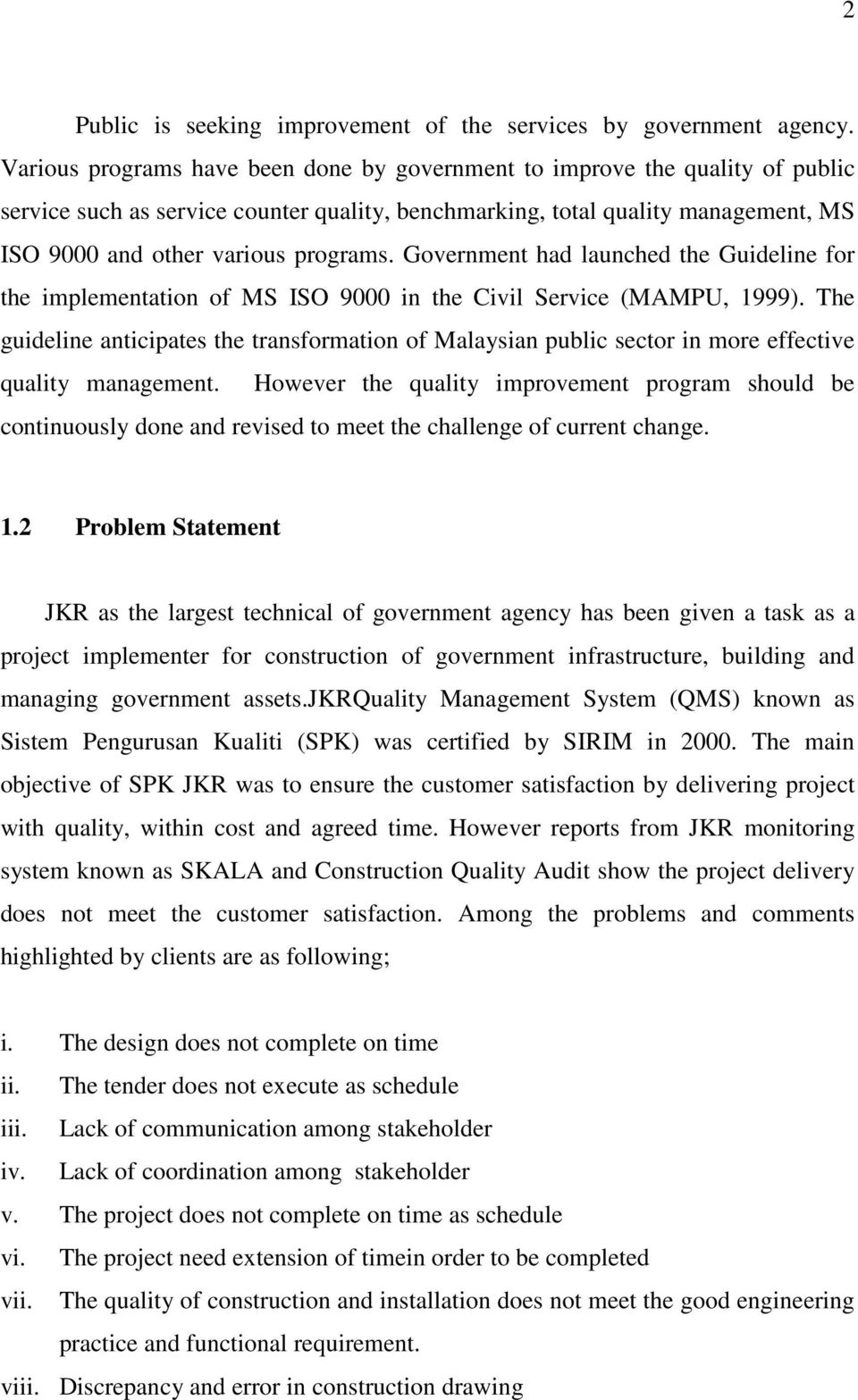 Government had launched the Guideline for the implementation of MS ISO 9000 in the Civil Service (MAMPU, 1999).