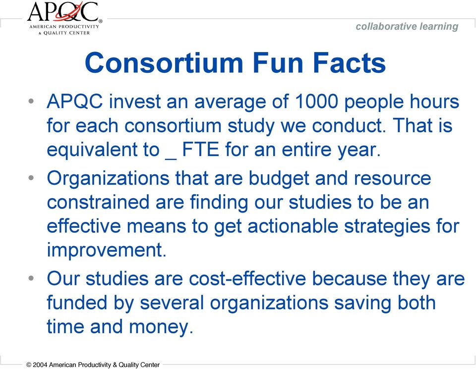 Organizations that are budget and resource constrained are finding our studies to be an effective