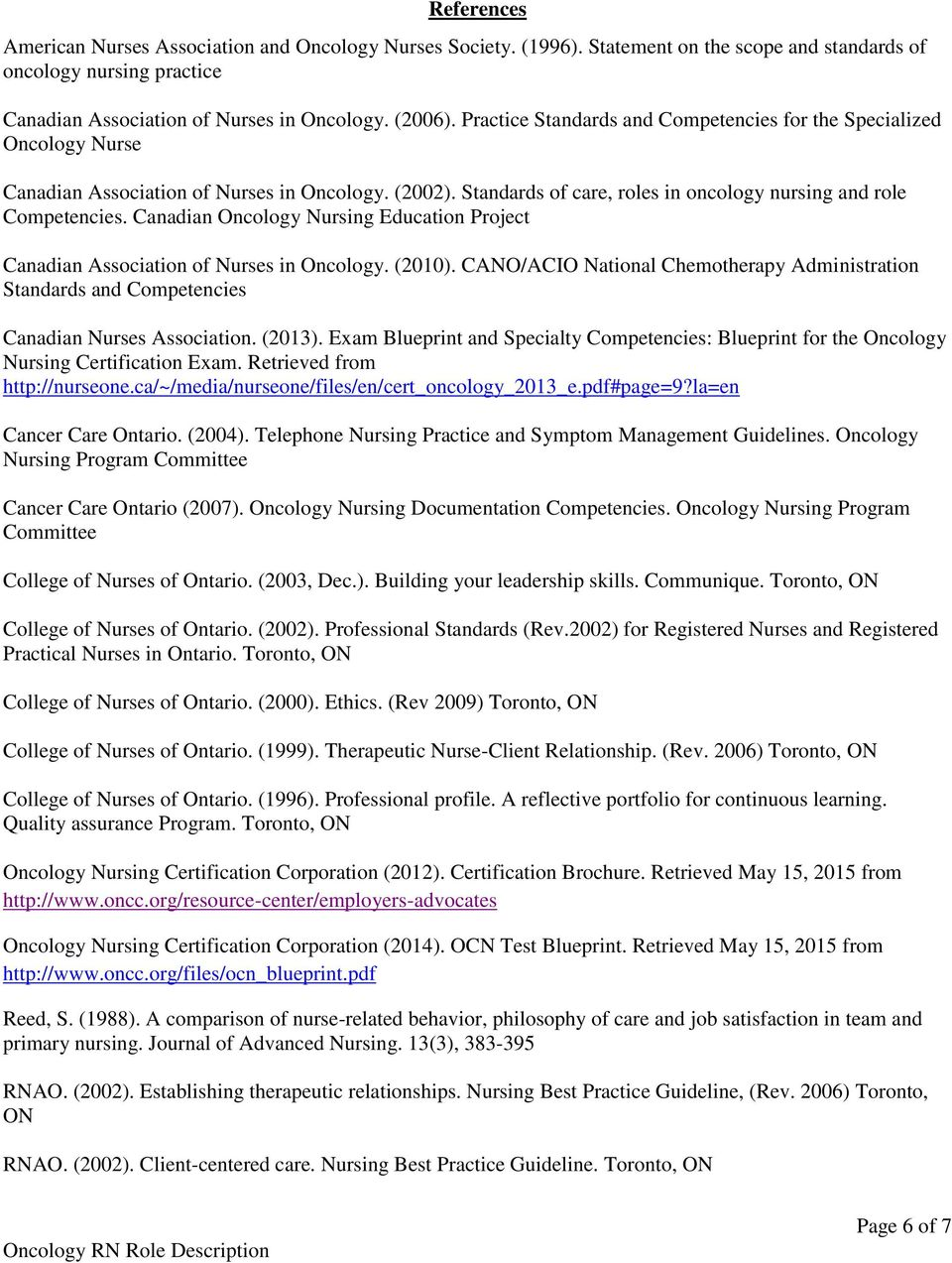 Canadian Oncology Nursing Education Project Canadian Association of Nurses in Oncology. (2010). CANO/ACIO National Chemotherapy Administration Standards and Competencies Canadian Nurses Association.