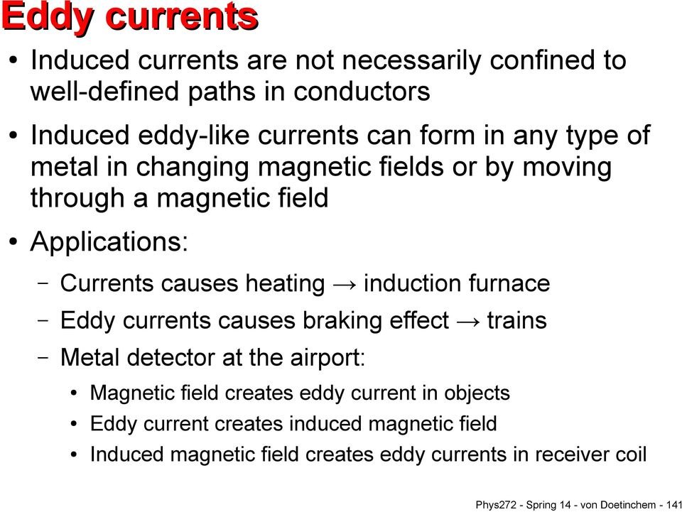 furnace Eddy currents causes braking effect trains Metal detector at the airport: Magnetic field creates eddy current in objects Eddy