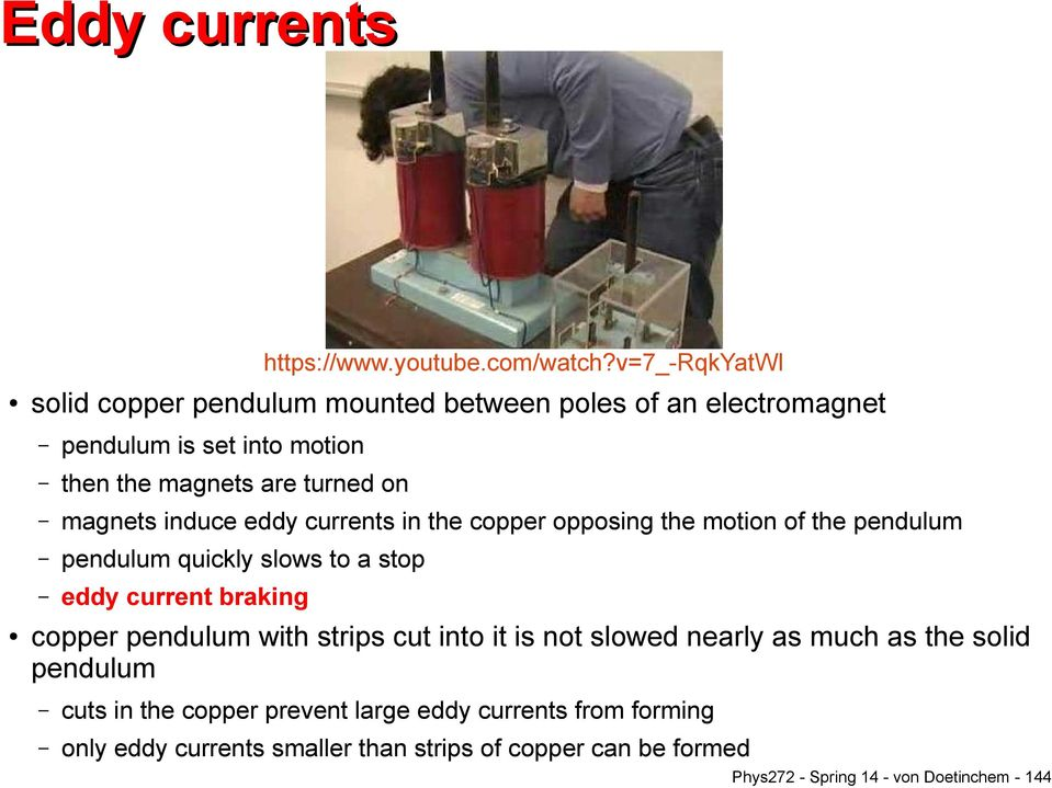 magnets induce eddy currents in the copper opposing the motion of the pendulum pendulum quickly slows to a stop eddy current braking copper