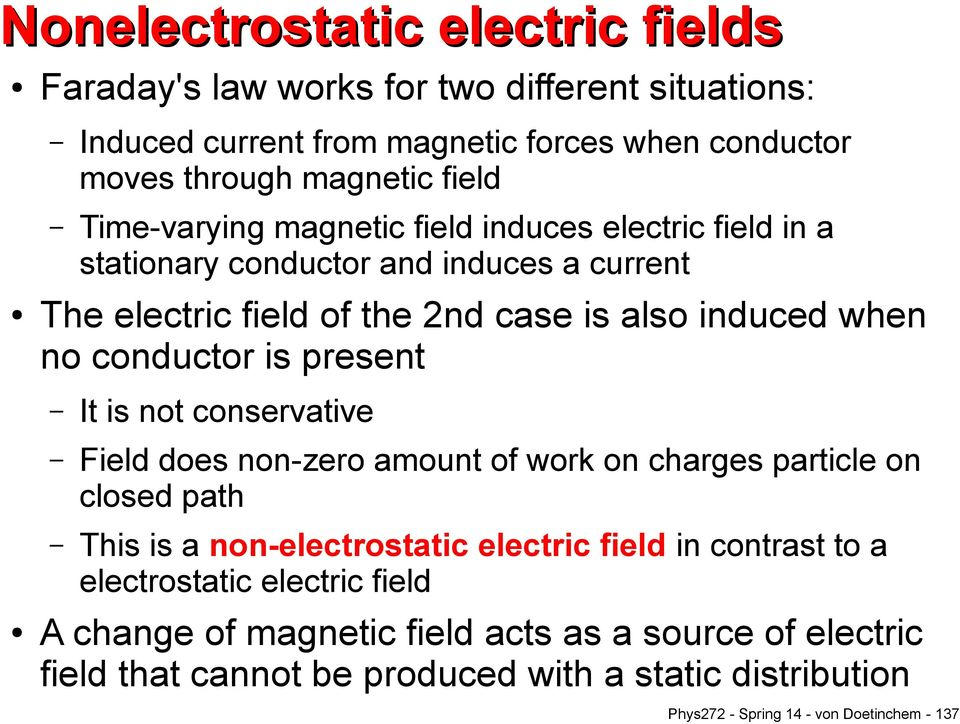 is present It is not conservative Field does non-zero amount of work on charges particle on closed path This is a non-electrostatic electric field in contrast to a