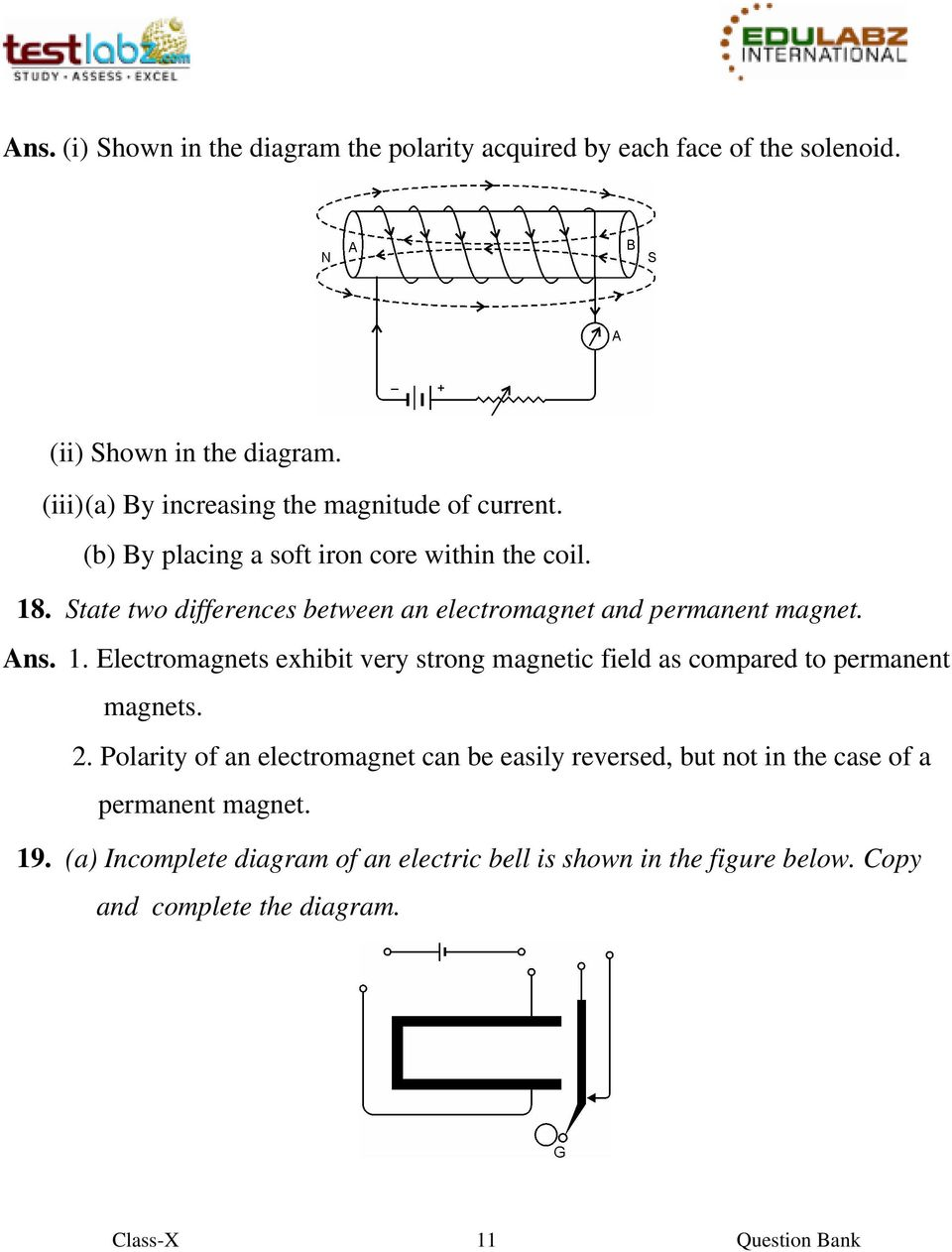 State two differences between an electromagnet and permanent magnet. Ans. 1.