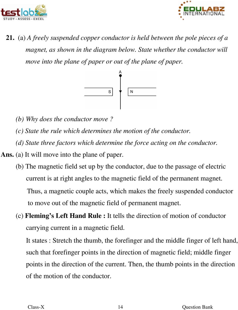 (d) State three factors which determine the force acting on the conductor. Ans. (a) It will move into the plane of paper.