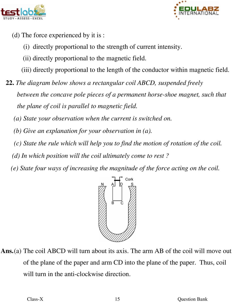The diagram below shows a rectangular coil ABCD, suspended freely between the concave pole pieces of a permanent horse-shoe magnet, such that the plane of coil is parallel to magnetic field.