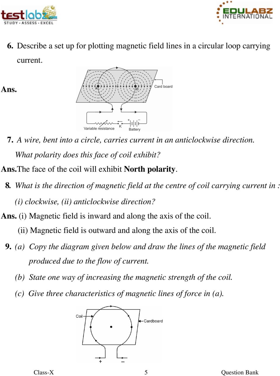 What is the direction of magnetic field at the centre of coil carrying current in : (i) clockwise, (ii) anticlockwise direction? Ans. (i) Magnetic field is inward and along the axis of the coil.