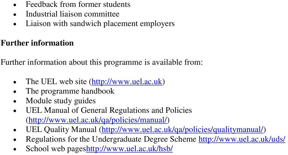 uk) The programme handbook Module study guides UEL Manual of General Regulations and Policies (http://www.uel.ac.