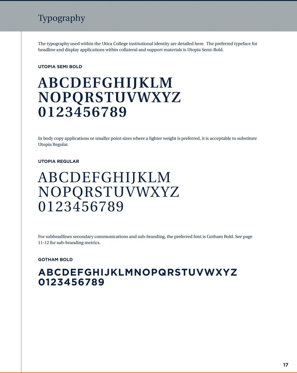 UTOPIA SEMI BOLD ABCDEFGHIJKLM NOPQRSTUVWXYZ 0123456789 In body copy applications or smaller point sizes where a lighter weight is preferred, it is acceptable to