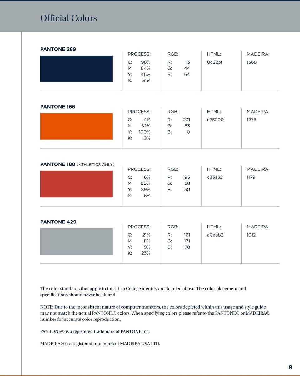 R: G: B: 161 171 178 a0aab2 1012 The color standards that apply to the Utica College identity are detailed above. The color placement and specifications should never be altered.