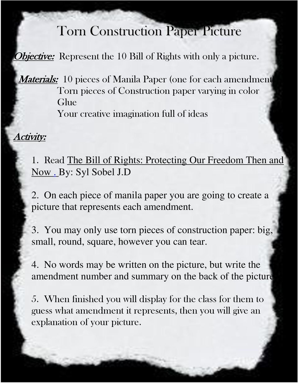 Read The Bill of Rights: Protecting Our Freedom Then and Now. By: Syl Sobel J.D 2. On each piece of manila paper you are going to create a picture that represents each amendment. 3.