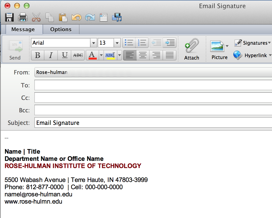 E-MAIL SIGNATURE: Formatting To ensure professionalism and brand consistency, this signature format should appear at the foot of all Rose-Hulman corresponding e-mail.
