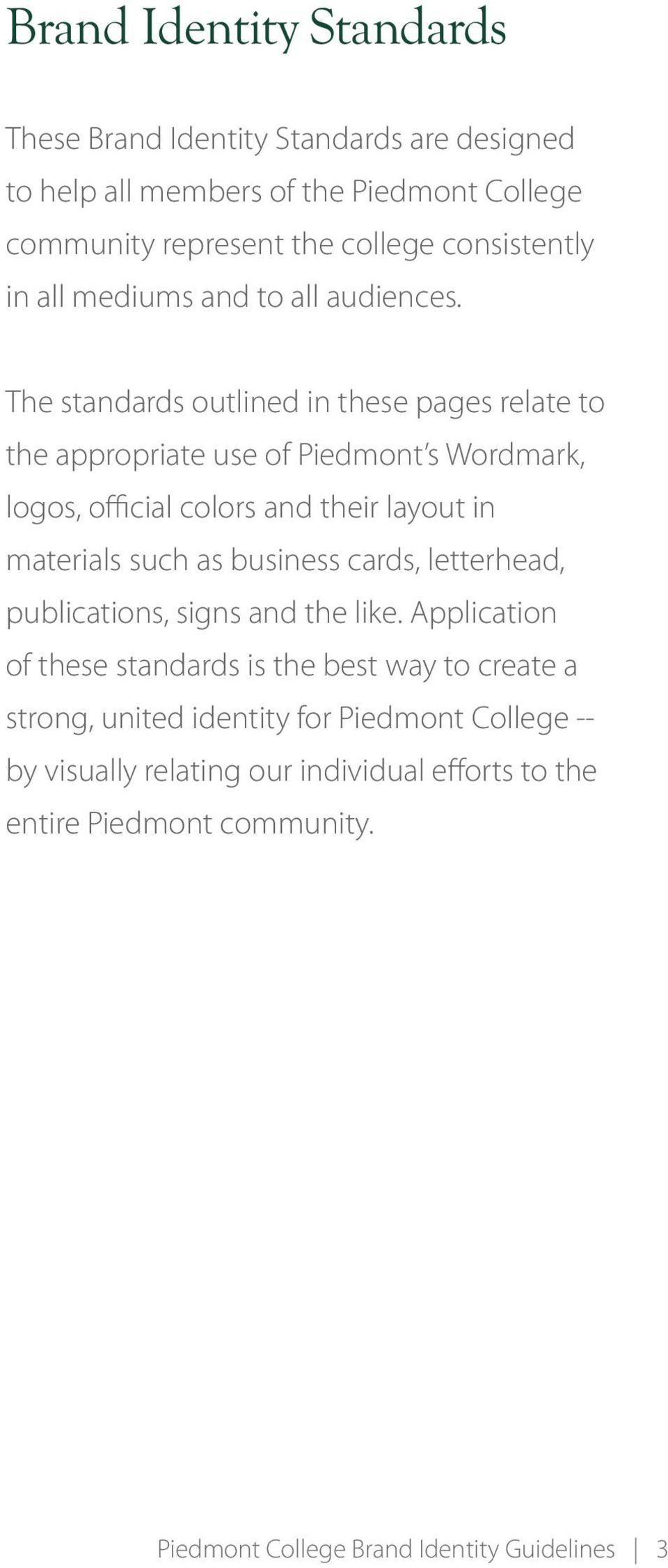 The standards outlined in these pages relate to the appropriate use of Piedmont s Wordmark, logos, official colors and their layout in materials such as
