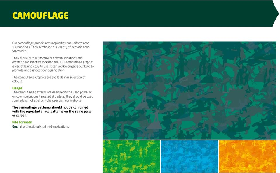 It can work alongside our logo to promote and signpost our organisation. The camouflage graphics are available in a selection of colours.