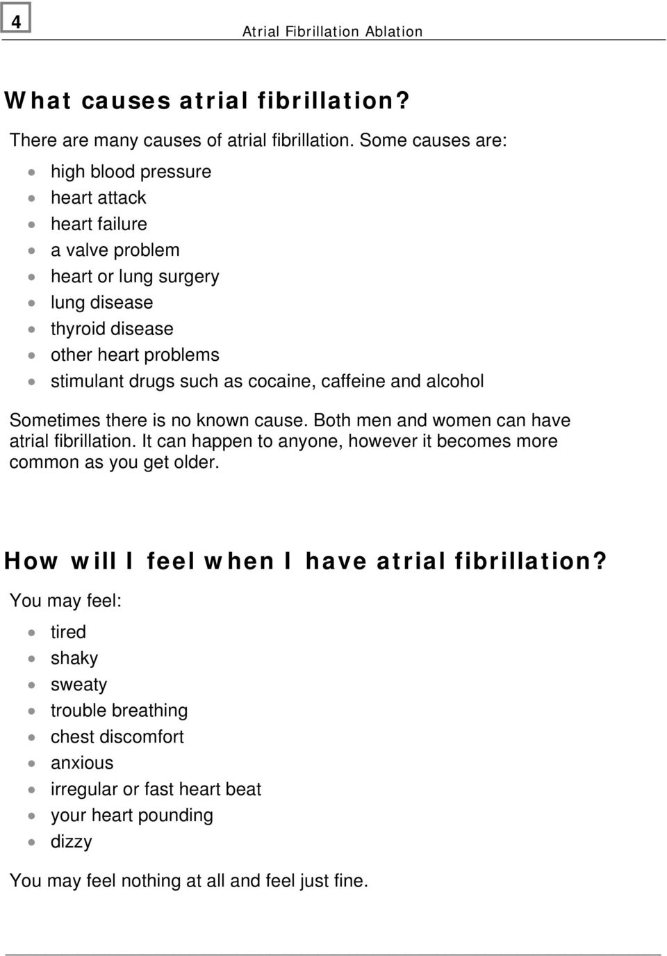 cocaine, caffeine and alcohol Sometimes there is no known cause. Both men and women can have atrial fibrillation.