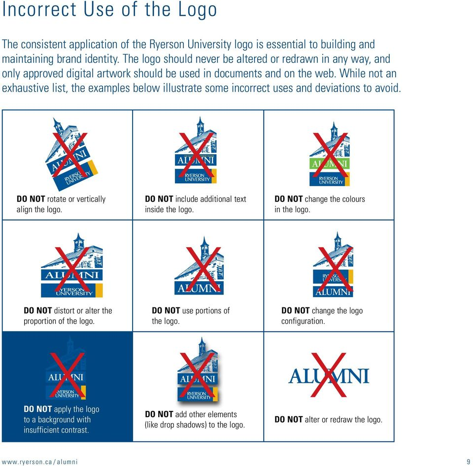 While not an exhaustive list, the examples below illustrate some incorrect uses and deviations to avoid. THE SCHOOL OF INTERIOR DESIGN Do not rotate or vertically align the logo.