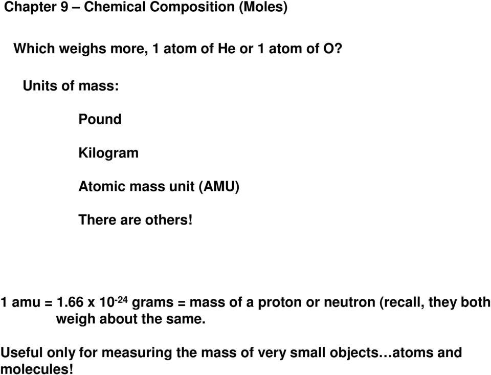 66 x 10-24 grams = mass of a proton or neutron (recall, they both weigh about the