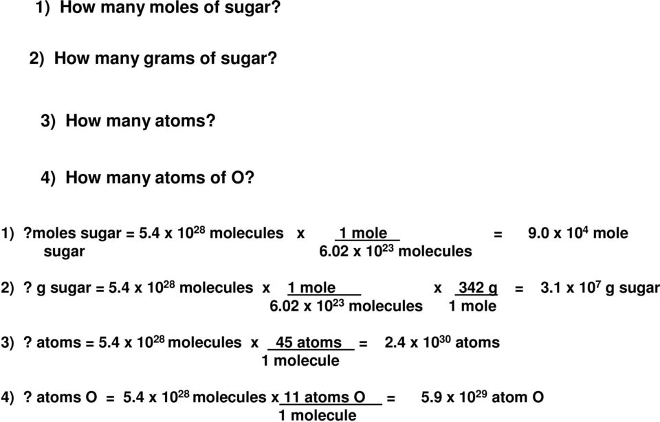 4 x 10 28 molecules x 1 mole x 342 g = 3.1 x 10 7 g sugar 6.02 x 10 23 molecules 1 mole 3)? atoms = 5.